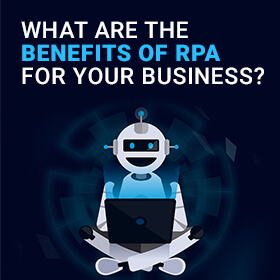 What are the Benefits of RPA for Your Business?