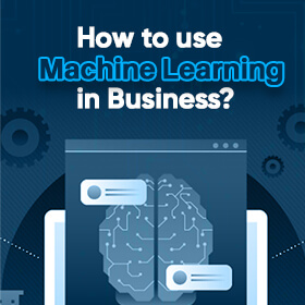 How to use Machine Learning in business